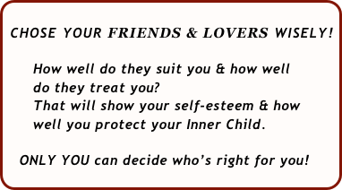 CHOSE YOUR FRIENDS & LOVERS WISELY!   